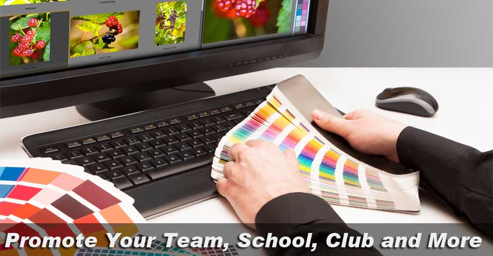 Promote Your Team, School, Club and More